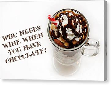 Who Needs Wine When You Have Chocolate Canvas Print by Andee Design
