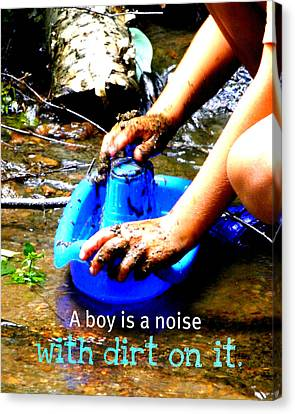A Boy Is A Noise With Dirt On It Canvas Print by Valerie Reeves