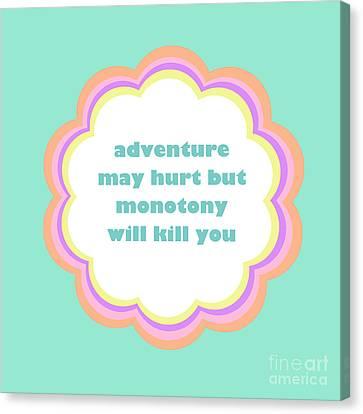 Adventure May Hurt But Monotony Will Kill You Canvas Print by Liesl Marelli