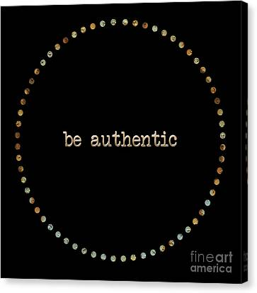 Be Authentic Canvas Print by Liesl Marelli