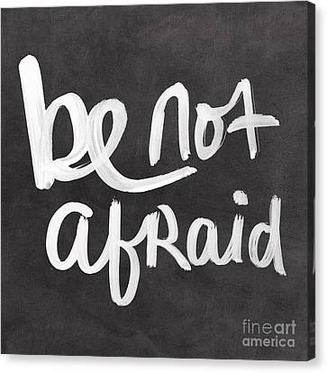 Be Not Afraid Canvas Print by Linda Woods