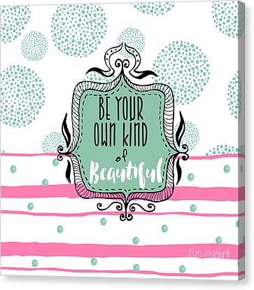 Be Your Own Kind Of Beautiful Canvas Print by Mindy Sommers