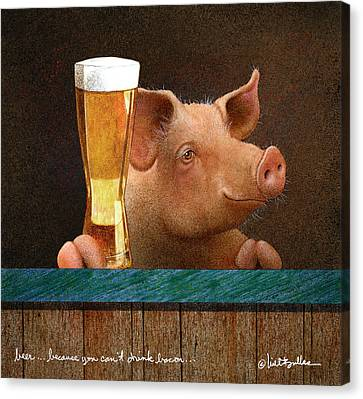 Beer ... Because You Can't Drink Bacon... Canvas Print by Will Bullas