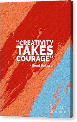 Creativity Takes Courage Canvas Print by Edward Fielding