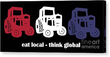 Eat Local Think Global Canvas Print by Edward Fielding