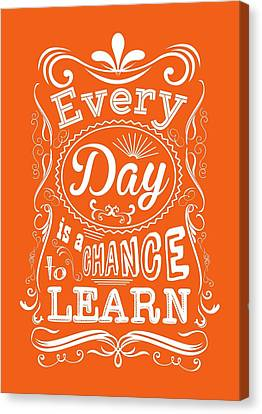 Every Day Is A Chance To Learn Motivating Quotes Poster Canvas Print by Lab No 4