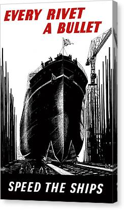 Every Rivet A Bullet - Speed The Ships Canvas Print by War Is Hell Store