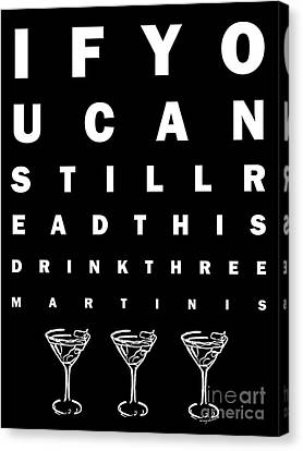 Eye Exam Chart - If You Can Read This Drink Three Martinis - Black Canvas Print by Wingsdomain Art and Photography