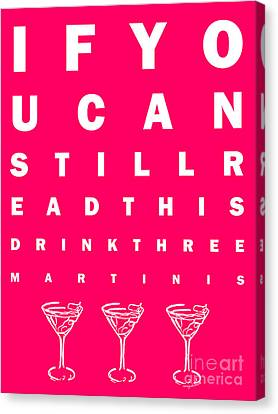 Eye Exam Chart - If You Can Read This Drink Three Martinis - Pink Canvas Print by Wingsdomain Art and Photography