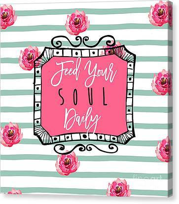 Feed Your Soul Daily Canvas Print by Mindy Sommers