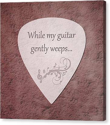 Guitar Pick - While My Guitar Gently Weeps Canvas Print by Tom Mc Nemar