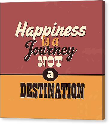 Happiness Is A Journey Not A Destination Canvas Print by Naxart Studio