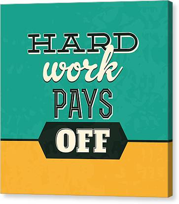 Hard Work Pays Off Canvas Print by Naxart Studio