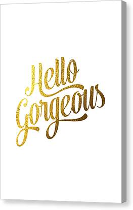 Hello Gorgeous Canvas Print by Bekare Creative