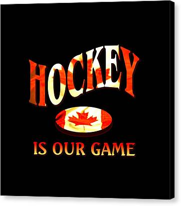 Hockey Is Our Game - Canada Icehockey Tshirt Design Canvas Print by Art America Online Gallery
