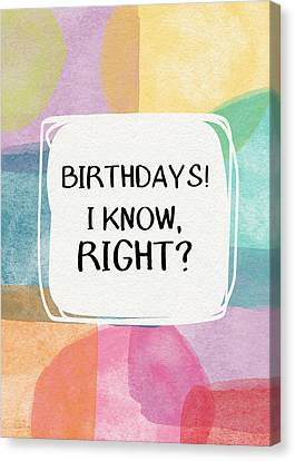 I Know Right- Birthday Art By Linda Woods Canvas Print by Linda Woods