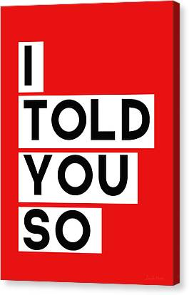 I Told You So Canvas Print by Linda Woods