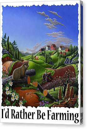 Id Rather Be Farming - Springtime Groundhog Farm Landscape 1 Canvas Print by Walt Curlee