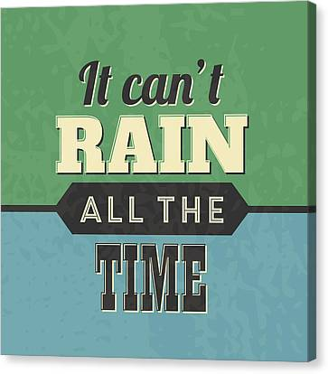 It Can't Rain All The Time Canvas Print by Naxart Studio