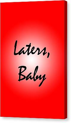 Laters Baby Canvas Print by Jera Sky