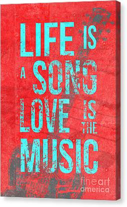 Life Is A Song Love Is The Music 4 Canvas Print by Edward Fielding