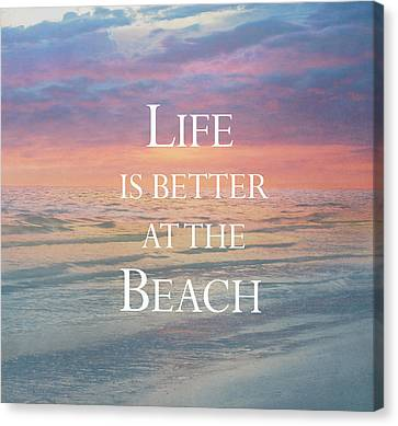 Life Is Better At The Beach Canvas Print by Kim Hojnacki
