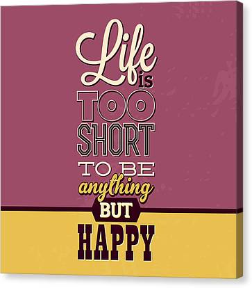 Life Is Too Short Canvas Print by Naxart Studio