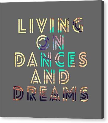 Living On Dances And Dreams Canvas Print by Brandi Fitzgerald
