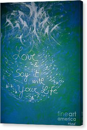 Love And Say It With Your Life Canvas Print by Piercarla Garusi