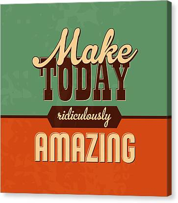 Make Today Ridiculously Amazing Canvas Print by Naxart Studio