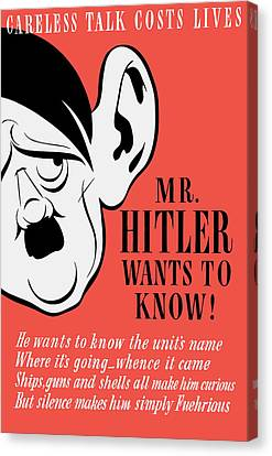 Mr Hitler Wants To Know - Ww2 Propaganda  Canvas Print by War Is Hell Store