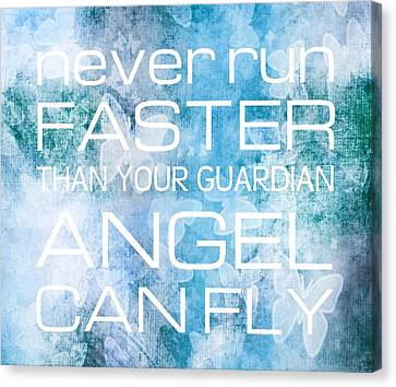 Never Run Faster Than Your Guardian Angel Can Fly Canvas Print by Marianna Mills