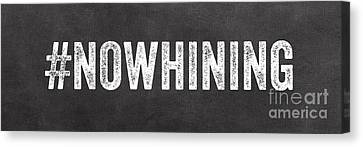 No Whining Hashtag Canvas Print by Linda Woods