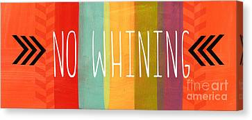 No Whining Canvas Print by Linda Woods