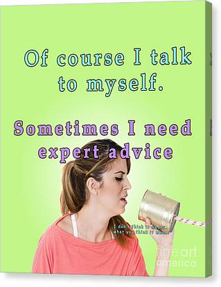 Of Course I Talk To Myself. Sometimes I Need Expert Advice Canvas Print by Humorous Quotes
