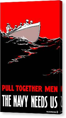 Pull Together Men - The Navy Needs Us Canvas Print by War Is Hell Store