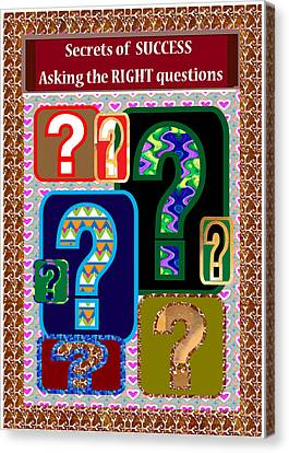 Secrets Of Success Is Asking The Right Questions At Right Time Question Everything Canvas Print by Navin Joshi