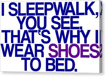 Sleepwalk So I Wear Shoes To Bed Canvas Print by Jera Sky
