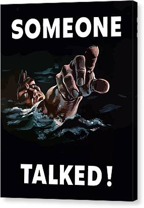 Someone Talked -- Ww2 Propaganda Canvas Print by War Is Hell Store