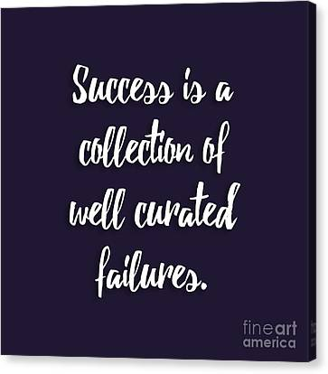 Success Is A Collection Of Well Curated Failures Canvas Print by Liesl Marelli