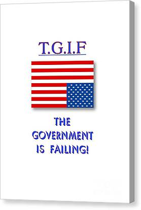 Tgif  Government Is Failing Canvas Print by Methune Hively