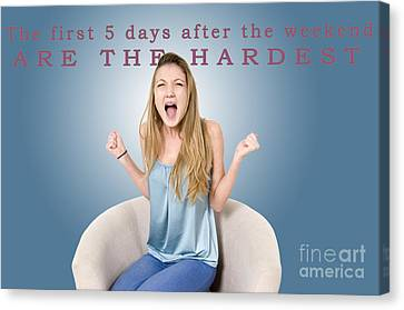 The First 5 Days After The Weekend Are The Hardest  Canvas Print by Humorous Quotes