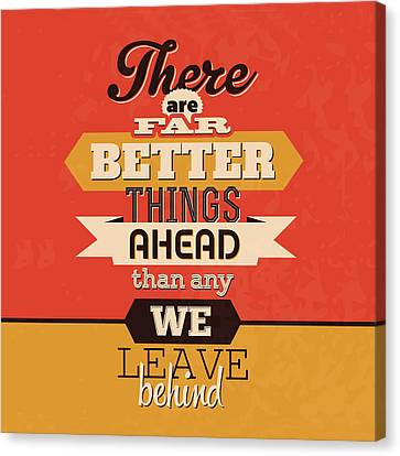 There Are Far Better Things Ahead Canvas Print by Naxart Studio