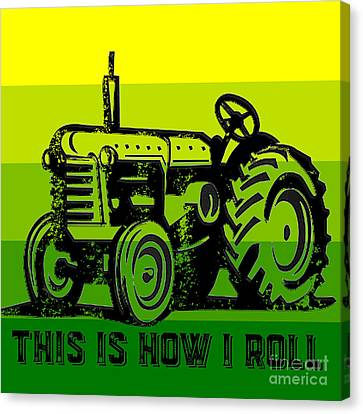 This Is How I Roll Tractor Tee Canvas Print by Edward Fielding
