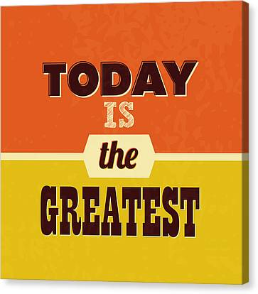 Today Is The Greatest Canvas Print by Naxart Studio