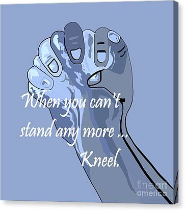 When You Can't Stand Any More ...  Kneel Canvas Print by Eloise Schneider