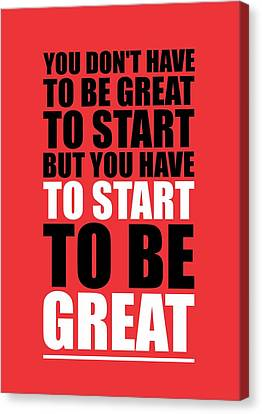 You Do Not Have To Be Great To Start But You Have To Start Gym Inspirational Quotes Poster Canvas Print by Lab No 4