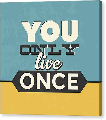 You Only Live Once Canvas Print by Naxart Studio