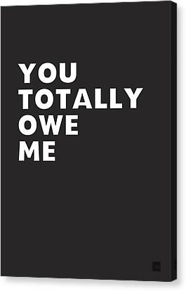 You Totally Owe Me- Art By Linda Woods Canvas Print by Linda Woods
