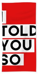 I Told You So Hand Towel by Linda Woods